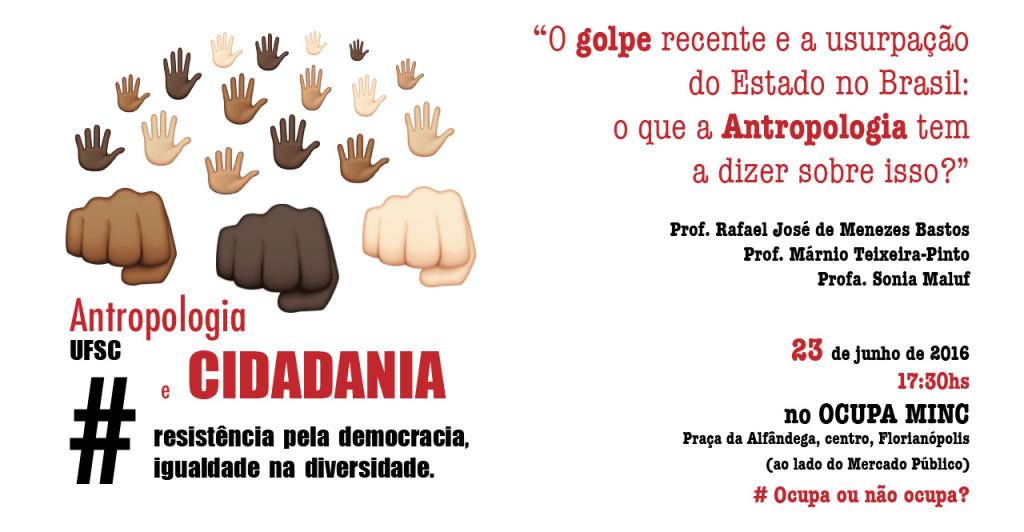 Antropologia e Cidadania - Debate - O golpe recente e a usurpação do Estado no Brasil